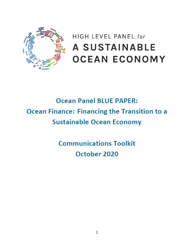 Ocean Panel BLUE PAPER: Ocean Finance: Financing the Transition to a Sustainable Ocean Economy Communications Toolkit October 2020